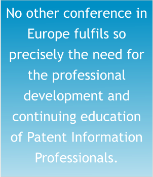 No other conference in Europe fulfils so precisely the need for the professional development and continuing education of Patent Information Professionals.